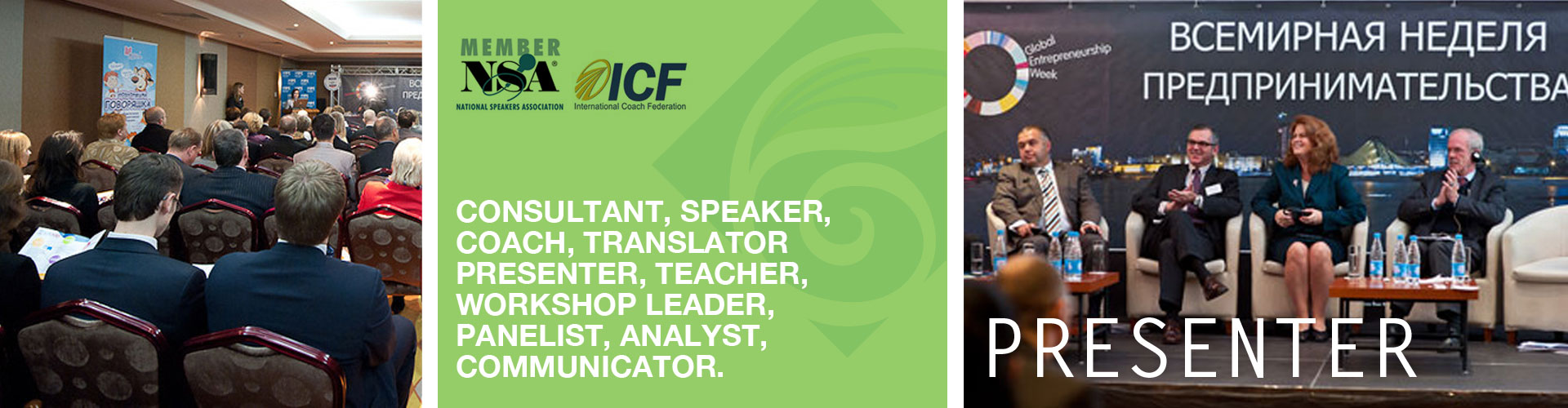PRESENTER | CONSULTANT, SPEAKER,  COACH, TRANSLATOR PRESENTER, TEACHER, WORKSHOP LEADER, PANELIST, ANALYST, COMMUNICATOR.